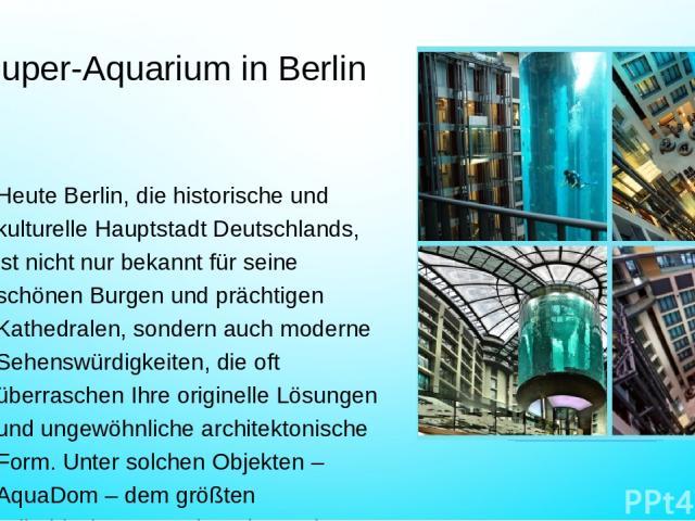 Super-Aquarium in Berlin Heute Berlin, die historische und kulturelle Hauptstadt Deutschlands, ist nicht nur bekannt für seine schönen Burgen und prächtigen Kathedralen, sondern auch moderne Sehenswürdigkeiten, die oft überraschen Ihre originelle Lö…