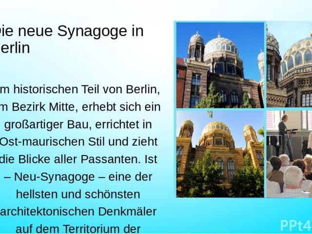 Die neue Synagoge in Berlin Im historischen Teil von Berlin, im Bezirk Mitte, erhebt sich ein großartiger Bau, errichtet in Ost-maurischen Stil und zieht die Blicke aller Passanten. Ist – Neu-Synagoge – eine der hellsten und schönsten architektonisc…