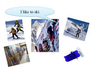 I like to ski