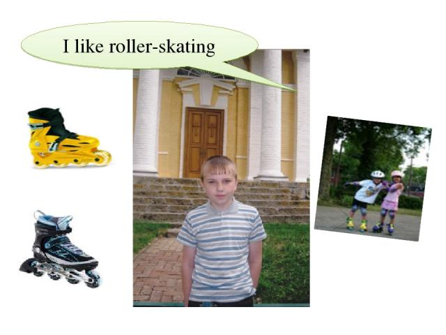 I like roller-skating
