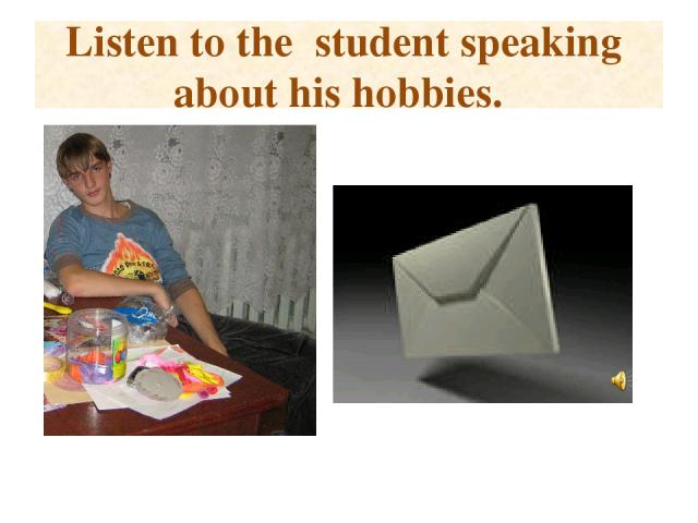 Listen to the student speaking about his hobbies.