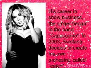 "His career in show business, the singer began in the band ""Cappuccino"". In 2003,"