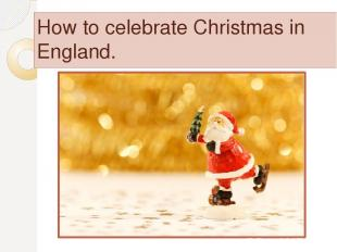 How to celebrate Christmas in England.