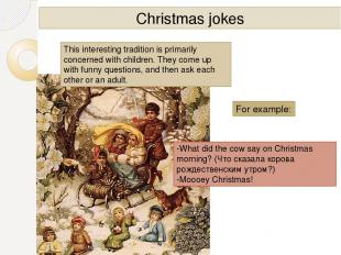 Christmas jokes For example: -What did the cow say on Christmas morning? (Что ск