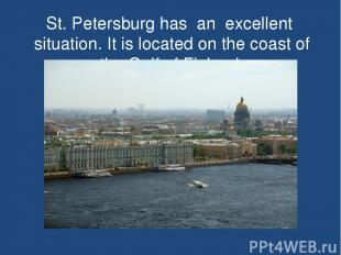 St. Petersburg has an excellent situation. It is located on the coast of the Gul