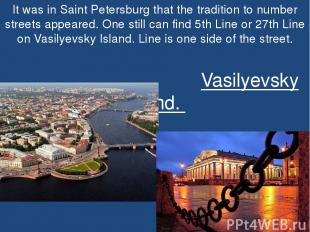 It was in Saint Petersburg that the tradition to number streets appeared. One st