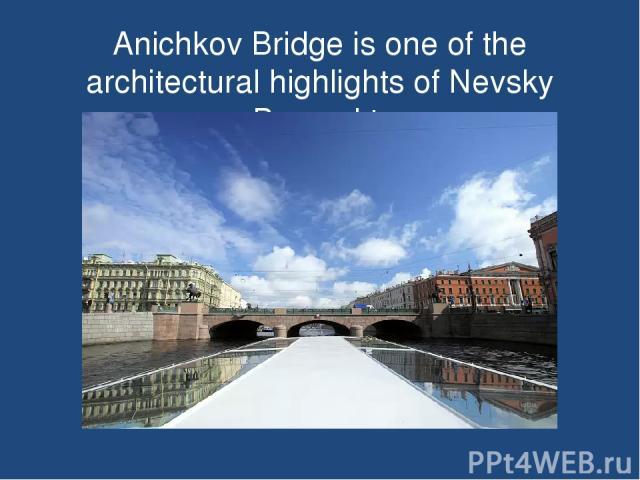 Anichkov Bridge is one of the architectural highlights of Nevsky Prospekt.