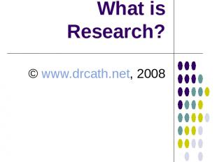What is Research? © www.drcath.net, 2008