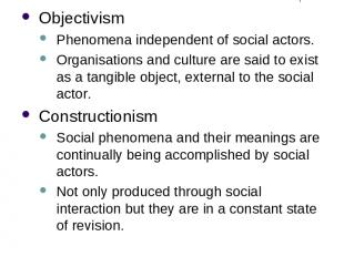 Ontological Considerations Objectivism Phenomena independent of social actors. O