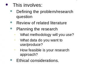 Research Design This involves: Defining the problem/research question Review of