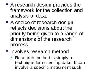 What is Research Design? A research design provides the framework for the collec