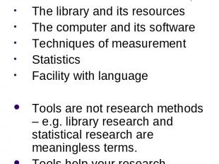 Tools of Research The library and its resources The computer and its software Te