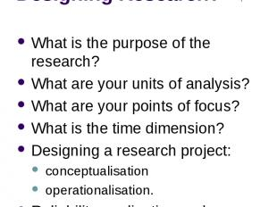 What do you need to think about when Designing Research? What is the purpose of