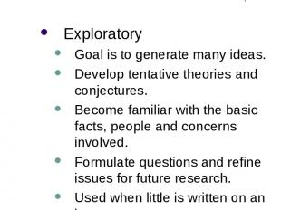 Different Purposes of Research (1) Exploratory Goal is to generate many ideas. D