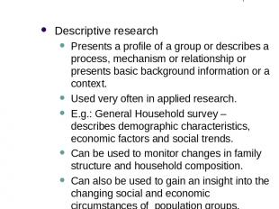 Different Purposes of Research (2) Descriptive research Presents a profile of a