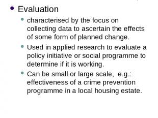 Different Purposes of Research (4) Evaluation characterised by the focus on coll