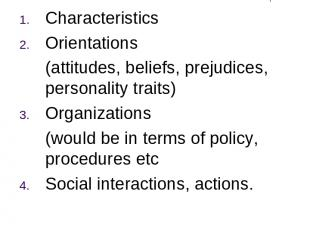 Points of Focus Characteristics Orientations (attitudes, beliefs, prejudices, pe