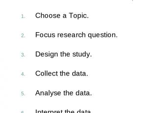 Steps in Research Design Choose a Topic. Focus research question. Design the stu