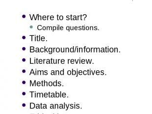 Research Design Where to start? Compile questions. Title. Background/information