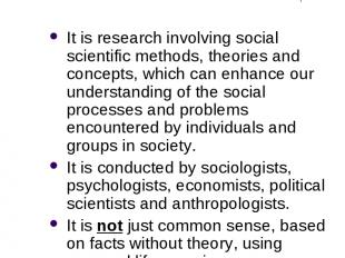 What is Social Research? It is research involving social scientific methods, the