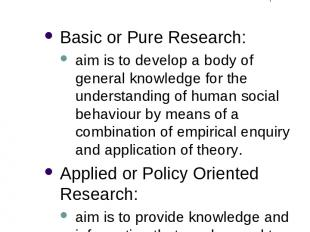 2 Forms of Social Research Basic or Pure Research: aim is to develop a body of g
