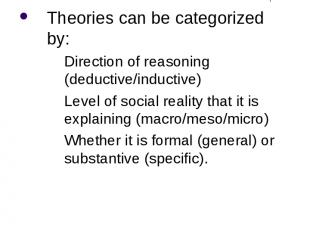 Theory and Research Theories can be categorized by: Direction of reasoning (dedu