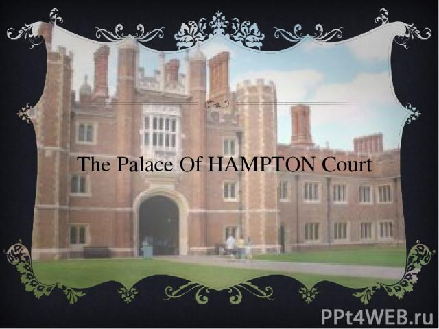 The Palace Of HAMPTON Court
