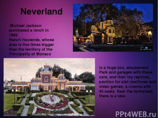 Neverland Michael Jackson purchased a ranch in 1982. Ranch Hacienda, whose area