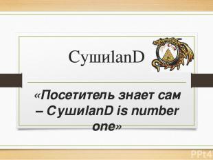 CушиlanD «Посетитель знает сам – СушиlanD is number one»