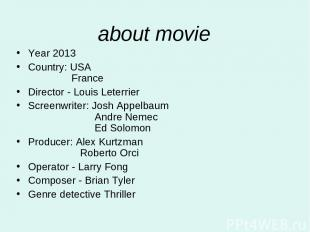 about movie Year 2013 Country: USA France Director - Louis Leterrier Screenwrite