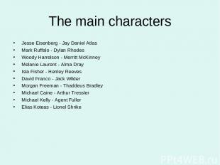 The main characters Jesse Eisenberg - Jay Daniel Atlas Mark Ruffalo - Dylan Rhod