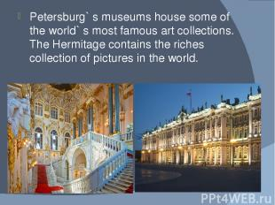 Petersburg` s museums house some of the world` s most famous art collections. Th