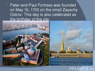 Peter-and-Paul Fortress was founded on May 16, 1703 on the small Zayachy Ostrov.