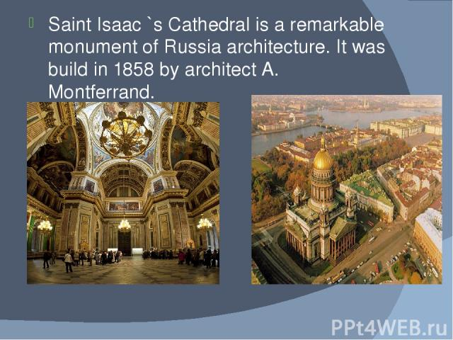 Saint Isaac `s Cathedral is a remarkable monument of Russia architecture. It was build in 1858 by architect A. Montferrand.