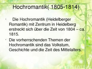 Hochromantik( 1805-1814) Die Hochromantik (Heidelberger Romantik) mit Zentrum in