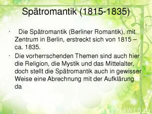 Spätromantik (1815-1835) Die Spätromantik (Berliner Romantik), mit Zentrum in Be