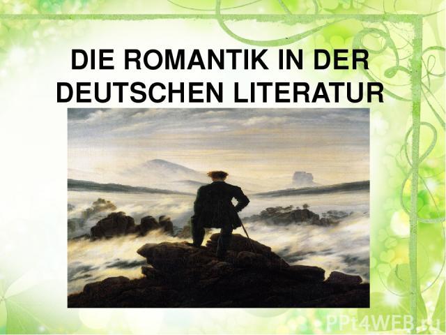 DIE ROMANTIK IN DER DEUTSCHEN LITERATUR