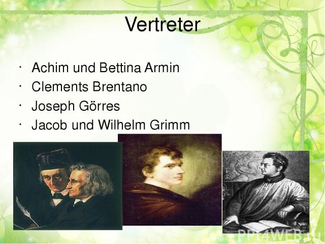 Vertreter Achim und Bettina Armin Clements Brentano Joseph Görres Jacob und Wilhelm Grimm