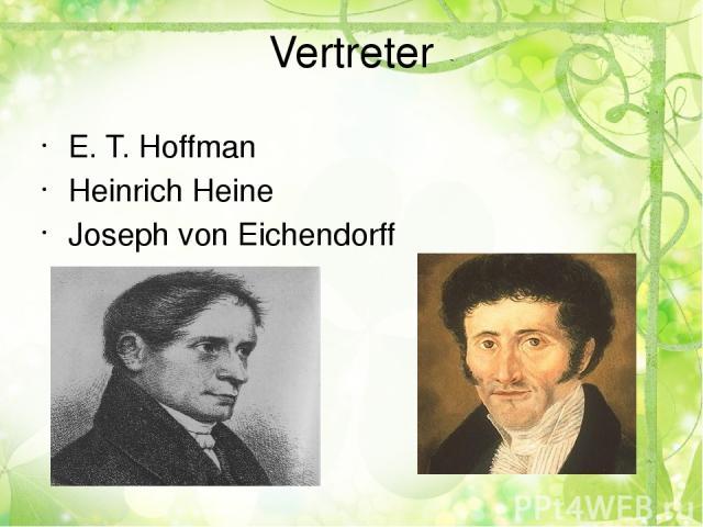 Vertreter E. T. Hoffman Heinrich Heine Joseph von Eichendorff