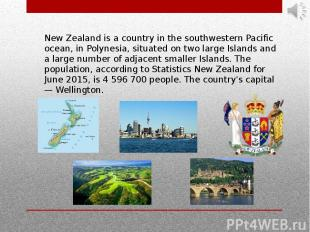 New Zealand is a country in the southwestern Pacific ocean, in Polynesia, situat