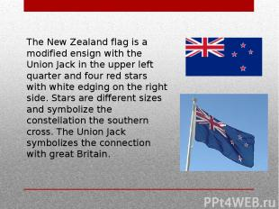 The New Zealand flag is a modified ensign with the Union Jack in the upper left