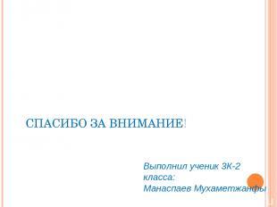 СПАСИБО ЗА ВНИМАНИЕ! Выполнил ученик 3К-2 класса: Манаспаев Мухаметжанфы II Всер