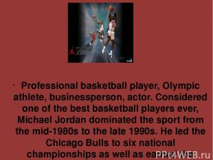 Professional basketball player, Olympic athlete, businessperson, actor. Consider