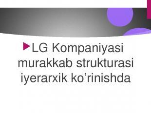 LG Kompaniyasi murakkab strukturasi iyerarxik ko'rinishda