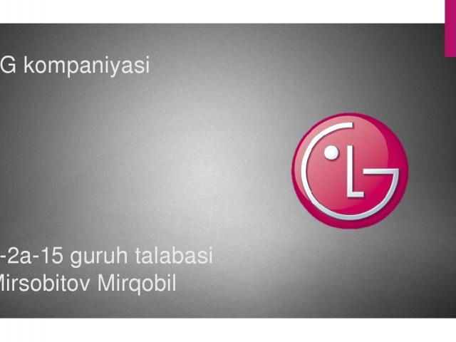 LG kompaniyasi 0-2a-15 guruh talabasi Mirsobitov Mirqobil