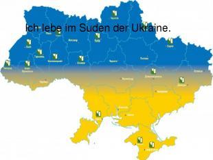 Ich lebe im Suden der Ukraine.