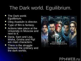 The Dark world. Eguilibrium. The Dark world. Eguilibrium. Oleg Asadulin is direc