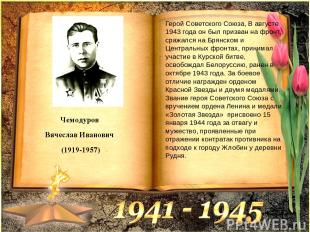 Чемодуров Вячеслав Иванович (1919-1957) Герой Советского Союза, В августе 1943 г