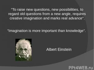 """To raise new questions, new possibilities, to regard old questions from a new a"