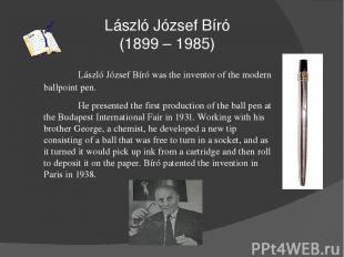 László József Bíró (1899 – 1985) László József Bíró was the inventor of the mode